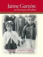 Jaime Garzón: mi hermano del alma - Marisol Garzón Forero