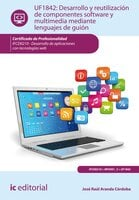 Desarrollo y reutilización de componentes software y multimedia mediante lenguajes de guión. IFCD0210 - José Raúl Aranda Córdoba