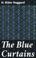 The Blue Curtains - H. Rider Haggard