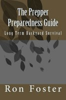 The Prepper Preparedness Guide: Long Term Backyard Survival - Ron Foster
