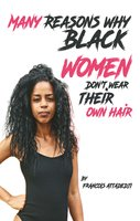 Many Reasons Why Black Women Don't Wear Their Own Hair - Francois Attadedji