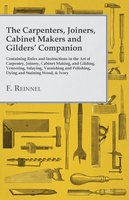 The Carpenters, Joiners, Cabinet Makers and Gilders' Companion - F. Reinnel