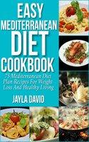 Easy Mediterranean Diet Cookbook:75 Mediterranean Diet Plan Recipes For Weight Loss And Healthy Living - Jayla David