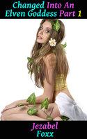 Changed into an Elven Goddess! Part 1: Gender Swap Gender Change Transgender Erotica - Jezabel Foxx