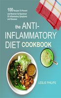 The Anti-Inflammatory Diet Cookbook: 100 Recipes To Prevent and Reverse Full Spectrum Of Inflammatory Symptoms and Diseases - Leslie Philips