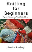 Knitting for Beginners: Tips on Patterns and What Materials to Buy - Jessica Lindsey