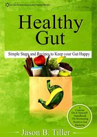 Healthy Gut: Simple Steps and Recipes to Keep Your Gut Happy - Jason B. Tiller