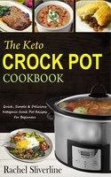 The Keto Crock Pot Cookbook - Rachel Silverline