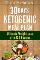 30 Days Ketogenic Meal Plan: Ultimate Weight Loss With 120 Recipes