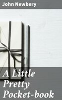 A Little Pretty Pocket-book - John Newbery
