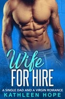 Wife for Hire: A Single Dad and a Virgin Romance - Kathleen Hope