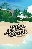 Life's a Beach - Angelica Kate