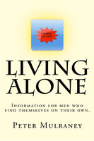 Living Alone: Information for men who find themselves on their own. - Peter Mulraney