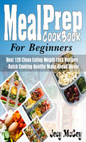 Meal Prep Cookbook For Beginners: Best 120+ Clean Eating Weight Loss Recipes - Batch Cooking Healthy Make Ahead - Joey McCoy