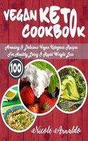 Vegan Keto Cookbook: 100 Amazing & Delicious Vegan Ketogenic Recipes For Healthy Living & Rapid Weight Loss - Nicole Arnaldo
