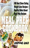 Meal Prep Cookbook: 100 Best Clean Eating Weight Loss Recipes - Healthy Make Ahead Meal Prep Recipes - Josephine Gould