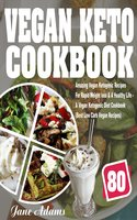 Vegan Keto Cookbook: 80 Amazing Vegan Ketogenic Recipes For Rapid Weight loss & A Healthy Life - A Vegan Ketogenic Diet Cookbook (Best Low Carb Vegan Recipes) - Jane Adams
