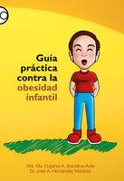 Guía práctica contra la obesidad infantil - Ma. Eugenia A. Ibarzábal Ávila, José A. Hernández Martínez