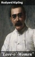 """Love-o'-Women"" - Rudyard Kipling"