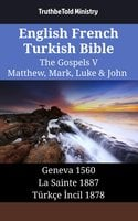 English French Turkish Bible - The Gospels V - Matthew, Mark, Luke & John - Geneva 1560 - La Sainte 1887 - Türkçe İncil 1878 - TruthBetold Ministry