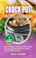 Crock Pot Recipes Cookbook: 100+ Easy, Healthy & Delicious Dump Meals (Slow Cooker Cookbook, Slow Cooker Recipes, Dump Meals, Crockpot Cookbooks, Crockpot recipes)