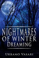 Nightmares of Winter Dreaming - Urbano Vasari