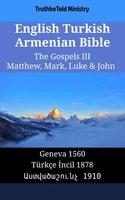 English Turkish Armenian Bible - The Gospels III - Matthew, Mark, Luke & John - Geneva 1560 - Türkçe İncil 1878 - Աստվածաշունչ 1910 - TruthBetold Ministry