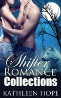 Loved by the Beast: 4 Hot and Steamy Shapeshifter Romance Stories - Kathleen Hope