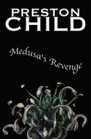 Medusa's Revenge - Preston Child