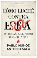 Cómo luché contra ETA - Pablo Muñoz & Antonio Sala