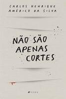 Não são apenas cortes - Carlos Henrique Américo da Silva