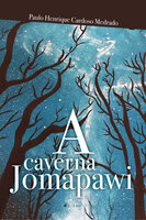 A caverna Jomapawi - Paulo Henrique Cardoso Medrado