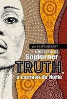 A história de Sojourner Truth, a escrava do Norte - Olive Gilbert