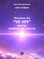 """Discursos del """"Yo Soy"""" para los Hombres del Minuto - Saint Germain"""