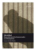 Identidad. Represión hacia los homosexuales en el franquismo - Lucas Jurado Marín