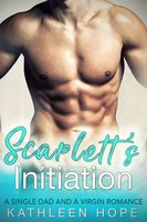 Scarlett's Initiation: A Single Dad and a Virgin Romance - Kathleen Hope