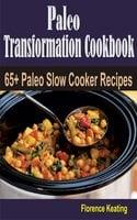 Paleo Transformation Cookbook: 65+ Paleo Slow Cooker Recipes - Florence Keating