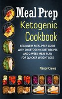 Meal Prep Ketogenic Cookbook: Beginners Meal Prep Guide With 70 Ketogenic Diet Recipes And 2 Week Meal Plan For Quicker Weight Loss - Nancy Crews