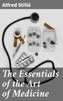 The Essentials of the Art of Medicine - Alfred Stillé
