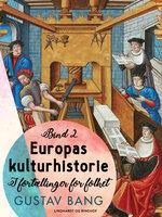 Europas kulturhistorie. Bind 2 - Gustav Bang