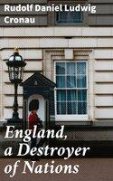 England, a Destroyer of Nations - Rudolf Daniel Ludwig Cronau