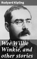 Wee Willie Winkie, and other stories - Rudyard Kipling