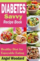 Diabetes Savvy Recipe Book: Healthy Diet for Enjoyable Eating