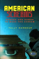American Screams: Horror and Humor to Make You Scream - Tally Harbour