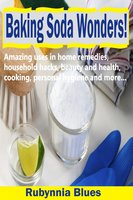 Baking Soda Wonders!: Amazing Uses in Home Remedies, Household Hacks, Beauty and Health, Cooking, Personal Hygiene and More… - Rubynnia Blues