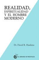 Realidad, Espiritualidad y el Hombre Moderno - David Hawkins