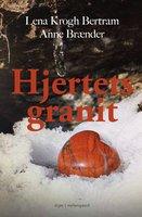 Hjertets granit - Lena krogh Bertram, Anne Brænder