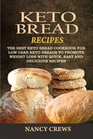 Keto Bread Recipes: The Best Keto Bread Cookbook For Low Carb Keto Breads To Promote Weight Loss With Quick, Easy And Delicious Recipes - Nancy Crews