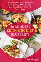 30 Minutes Ketogenic Diet Blueprint - Gina Morgan