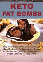 Keto Fat Bombs: Easy Homemade Sweet and Savory Low Carb Fat Bombs for Snacks and Treats, Recipes for Ketogenic and Paleo Diets for Weight Loss and Healthy Living. - Pamela wright
